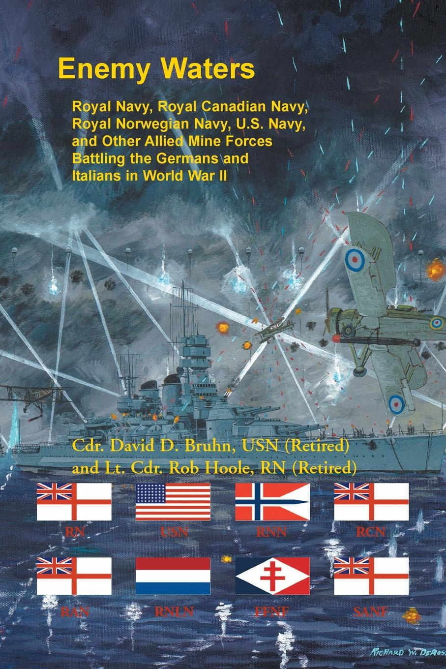 David Bruhn, Rob Hoole Enemy Waters. Royal Navy, Royal Canadian Navy, Royal Norwegian Navy, U.S. Navy, and other Allied Mine Forces battling the Germans and Italians in World War II waters and the wild air exp