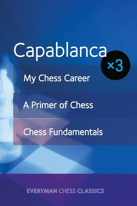 Jose Capablanca Capablanca x 3 jose capablanca chess fundamentals