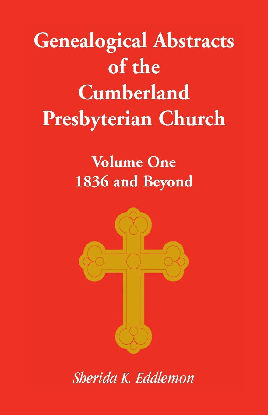 Sherida K. Eddlemon Cumberland Presbyterian Church, Volume One. 1836 and Beyond