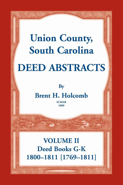 Brent H. Holcomb Union County, South Carolina Deed Abstracts, Volume II. Deed Books G-K (1800-1811 .1769-1811.) стоимость