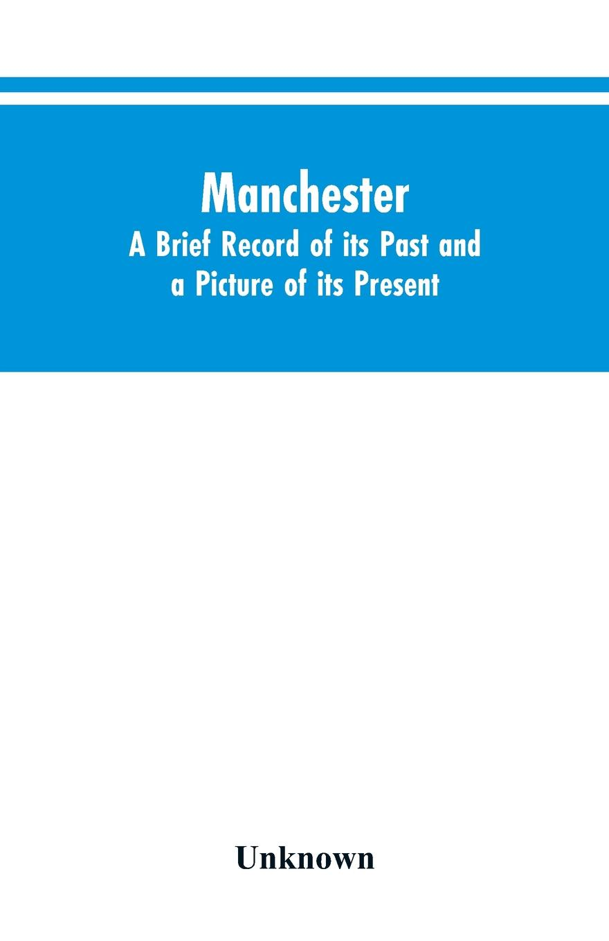 Unknown Manchester. A brief record of its past and a picture of its present цена и фото