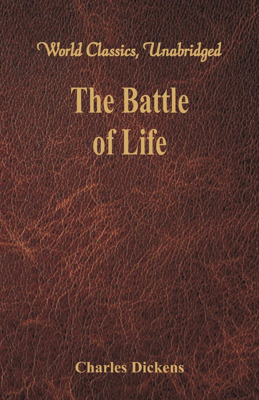 Чарльз Диккенс The Battle of Life (World Classics, Unabridged) dickens c the battle of life