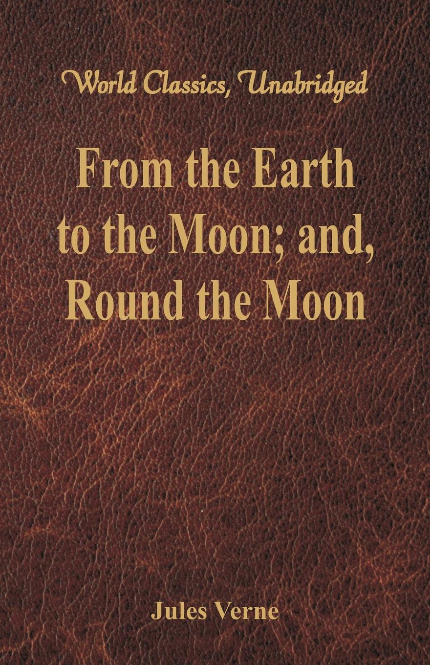 Jules Verne From the Earth to the Moon; and, Round the Moon (World Classics, Unabridged) listen to the moon