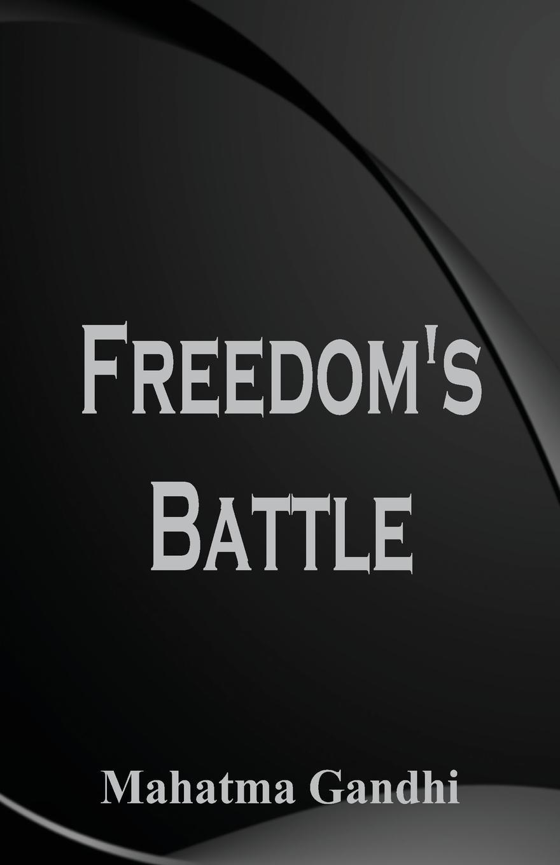 Mahatma Gandhi Freedom's Battle mahatma gandhi speeches and writings of m k gandhi