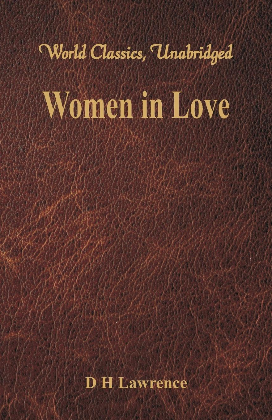 D H Lawrence Women in Love World Classics Unabridged