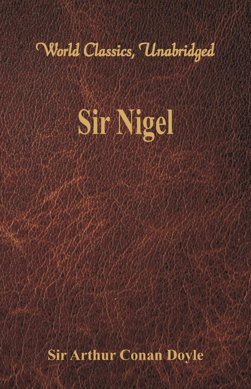 Doyle Arthur Conan Sir Nigel (World Classics, Unabridged) doyle a sir nigel