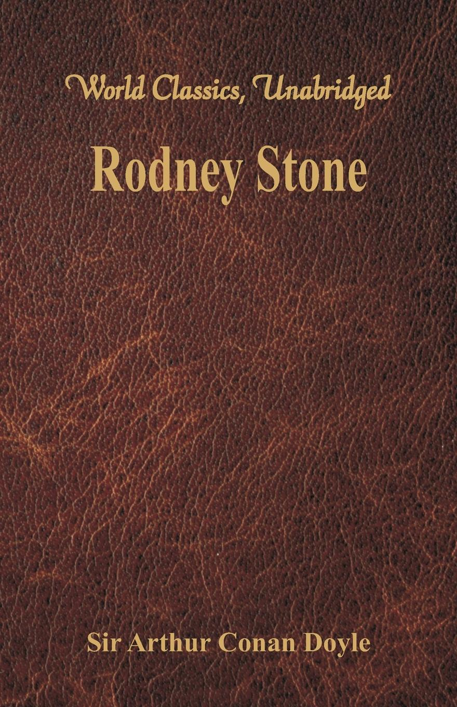 Doyle Arthur Conan Rodney Stone (World Classics, Unabridged) doyle arthur conan rodney stone a novel