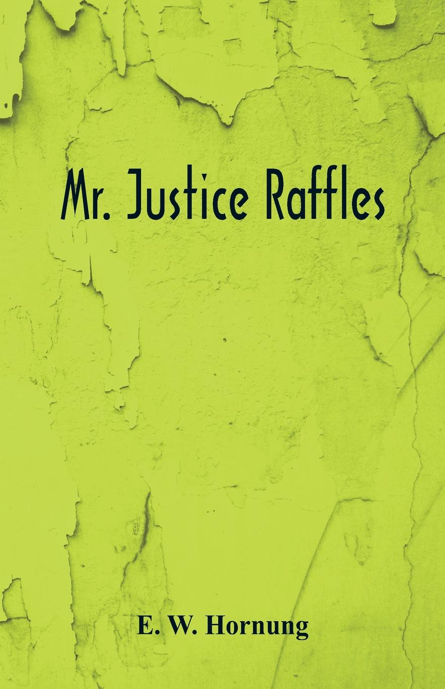E. W. Hornung Mr. Justice Raffles james h the turn of the screw and other stories