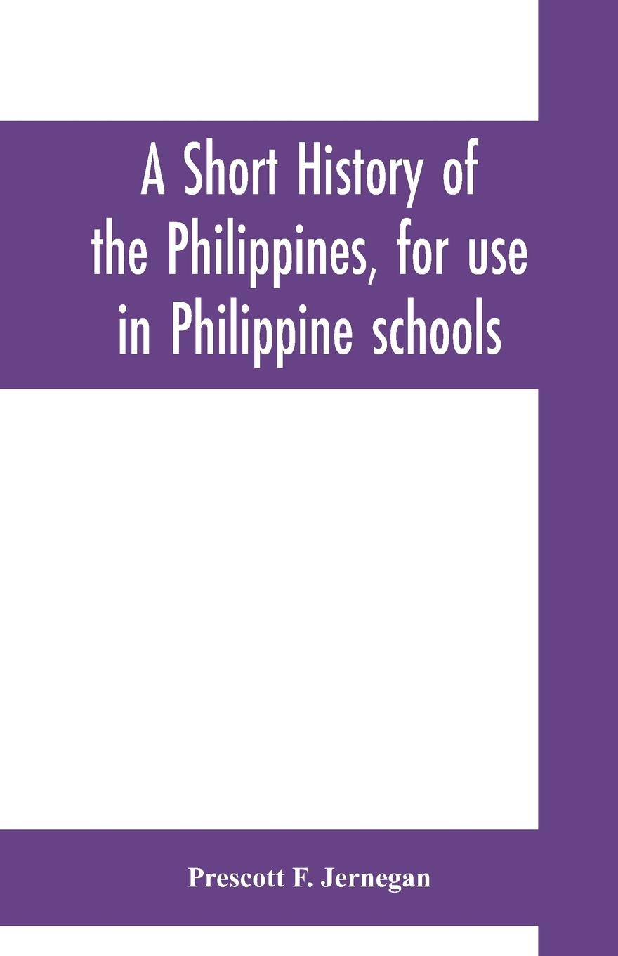Фото - Prescott F. Jernegan A short history of the Philippines, for use in Philippine schools f brookfield first book in composition for the use of schools on an entirely new plan