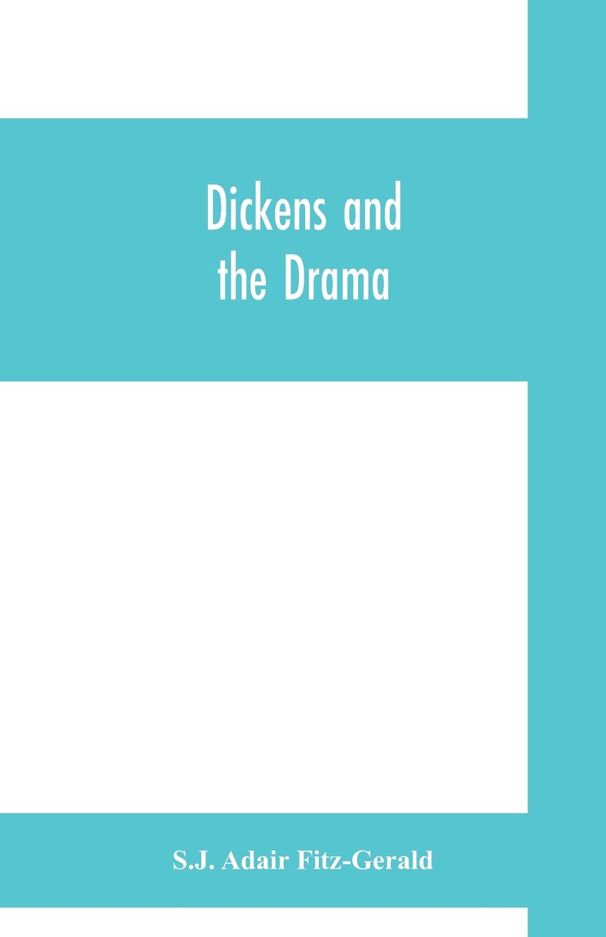 S.J. Adair Fitz-Gerald Dickens and the drama. Being An Account of Charles Dickens's Connection with the Stage and the Stage's Connection with him liam adair the rand connection