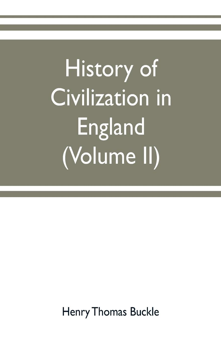 Henry Thomas Buckle History of civilization in England (Volume II) buckle henry thomas history of civilization in england volume 2
