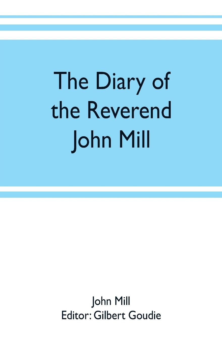 John Mill The diary of the Reverend John Mill, minister of the parishes of Dunrossness, Sandwick and Cunningsburgh in Shetland, 1740-1803 john denney the mill book 1