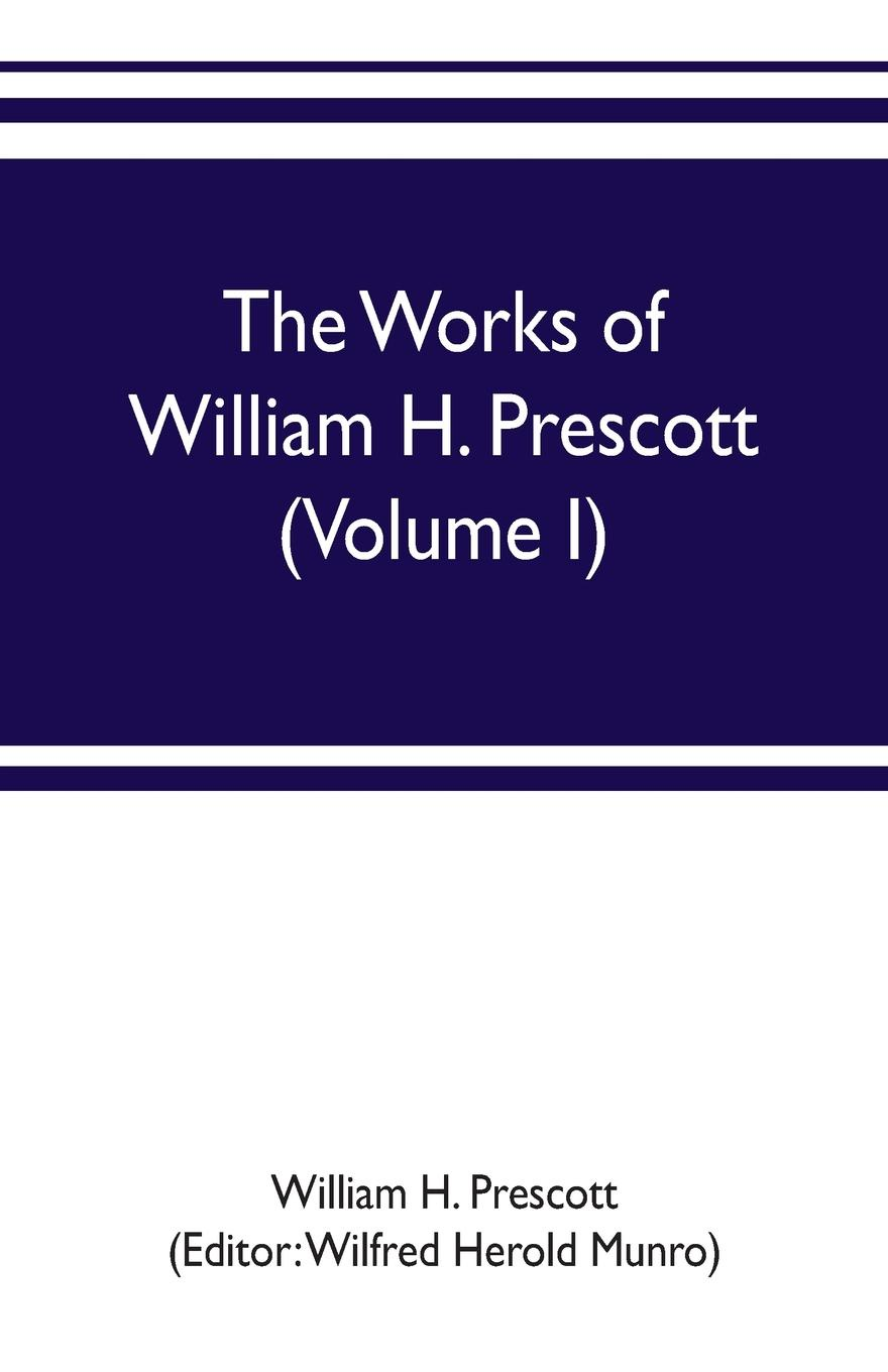 William H. Prescott The works of William H. Prescott (Volume I). History of the Conquest of Mexico william beezley h a companion to mexican history and culture