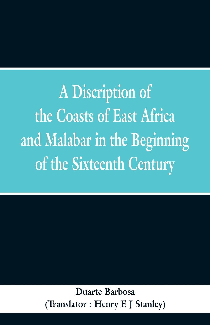 купить Duarte Barbosa, Henry E J Stanley A Discription of the Coasts of East Africa and Malabar in the Beginning of the Sixteenth Century недорого