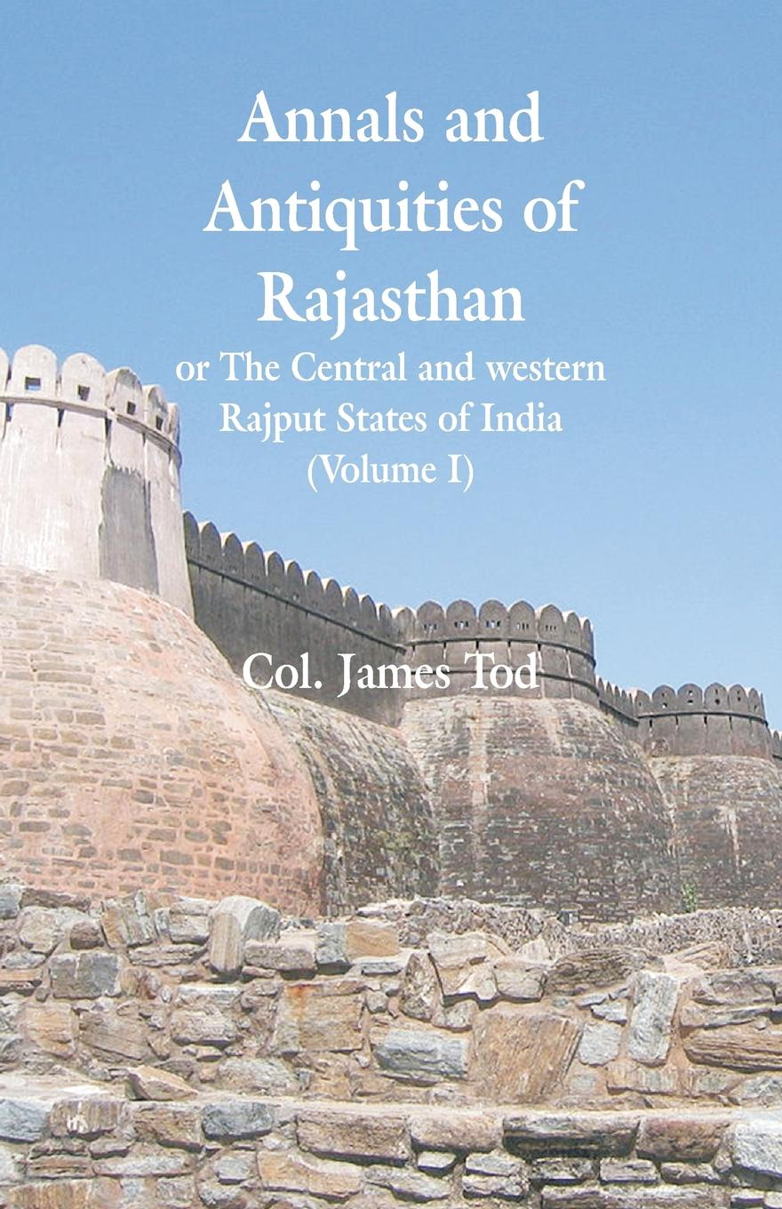 Col. James Tod Annals and Antiquities of Rajasthan or The Central and western Rajput States of India. (Volume I) alexander cunningham archeological survey of india volume i