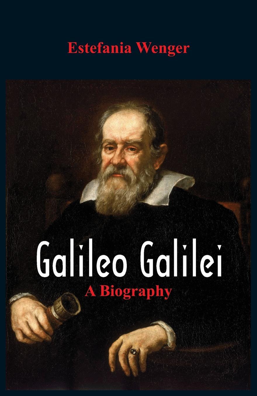 Estefania Wenger Galileo Galilei. A Biography все цены