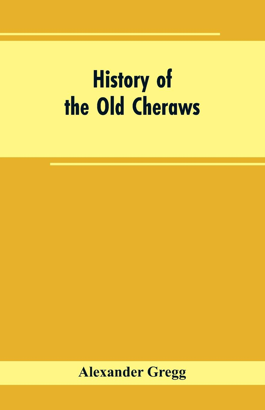 Alexander Gregg History of the Old Cheraws. Containing an Account of the Aborigines of the Pedee, the First White Settlements, Their Subsequent Progress, Civil Changes, the Struggle of the Revolution, and Growth of the Country Afterward, Extending from about A.D.... hegel the end of history and the future