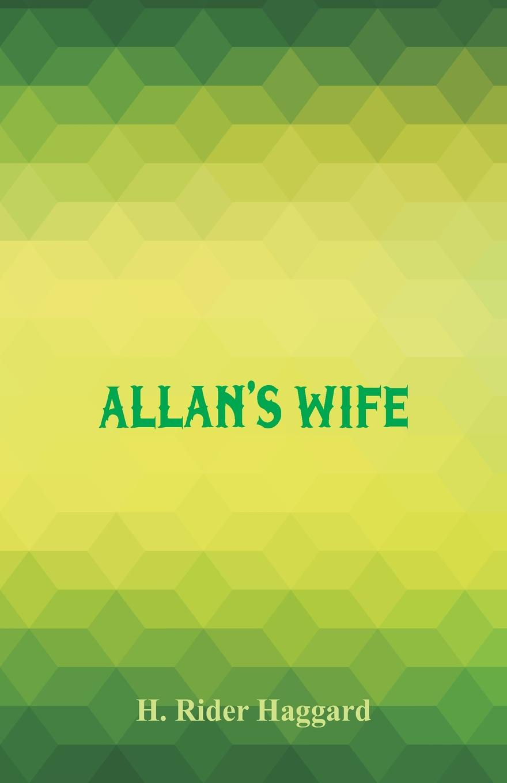 H. Rider Haggard Allan's Wife цена в Москве и Питере