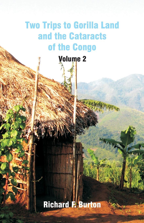 цены на Richard F. Burton Two Trips to Gorilla Land and the Cataracts of the Congo. Volume 2  в интернет-магазинах