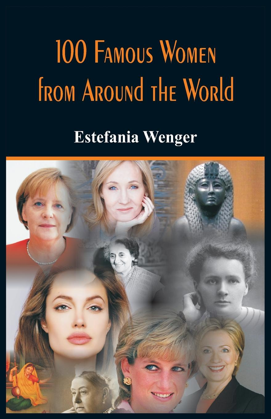 Estefania Wenger 100 Famous Women from Around the World олег есипко world famous roses