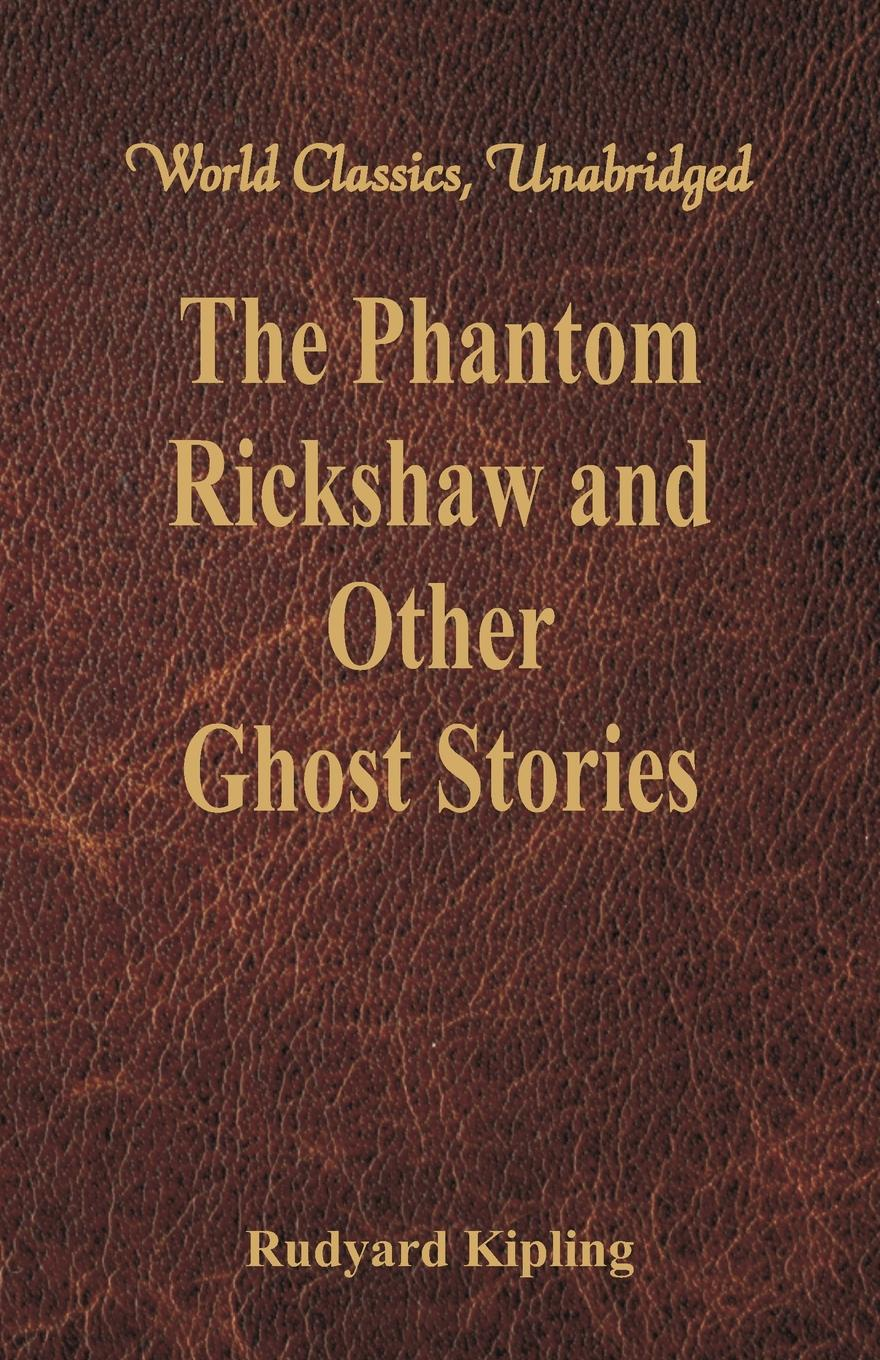 Rudyard Kipling The Phantom Rickshaw and Other Ghost Stories (World Classics, Unabridged) anton pavlovich chekhov the duel and other stories world classics unabridged
