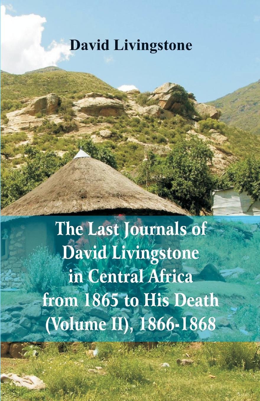 David Livingstone The Last Journals of David Livingstone, in Central Africa, from 1865 to His Death, (Volume 2), 1866-1868