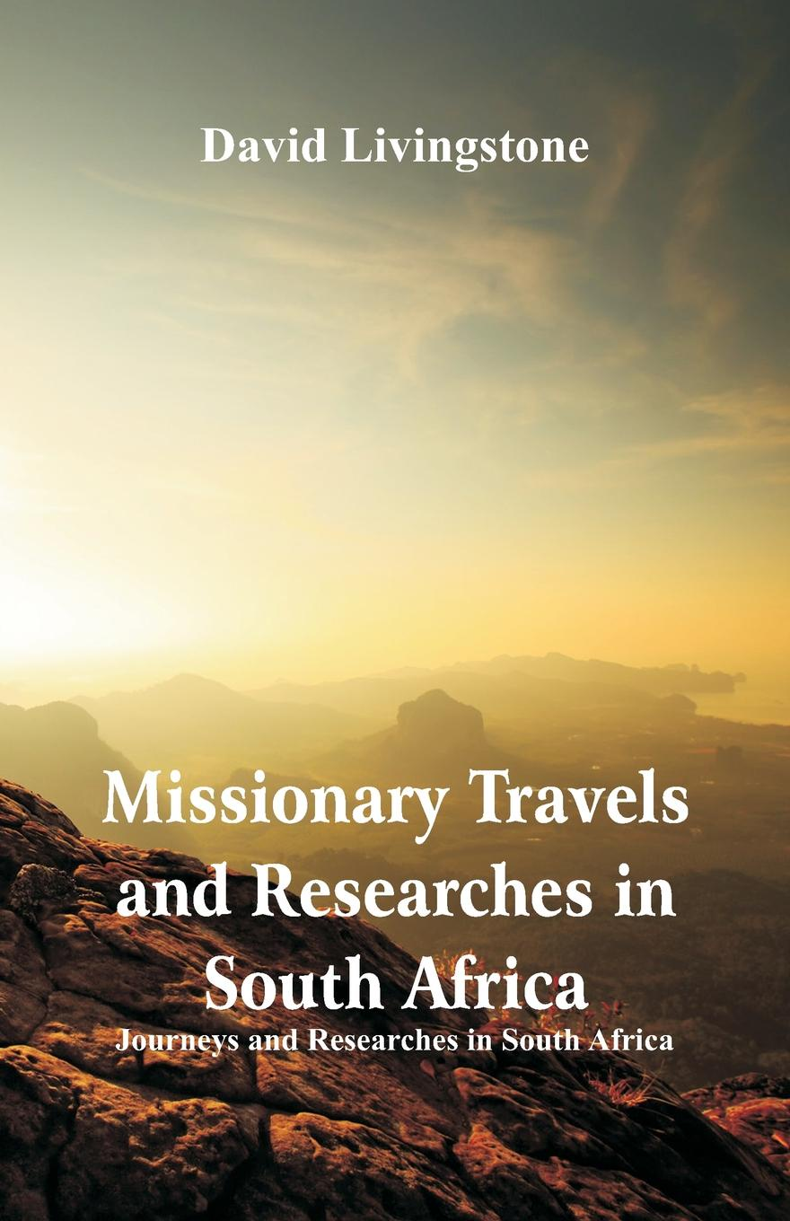 David Livingstone Missionary Travels and Researches in South Africa. Journeys and Researches in South Africa ion miclea africa