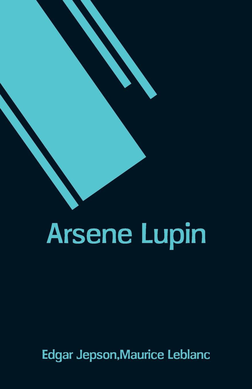 Edgar Jepson, Maurice Leblanc Arsene Lupin