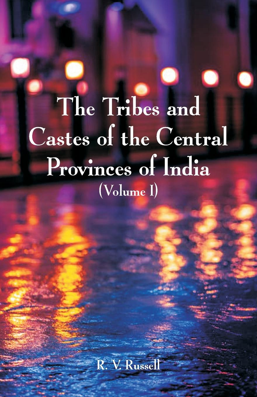 R. V. Russell The Tribes and Castes of the Central Provinces of India. (Volume I) alexander cunningham archeological survey of india volume i
