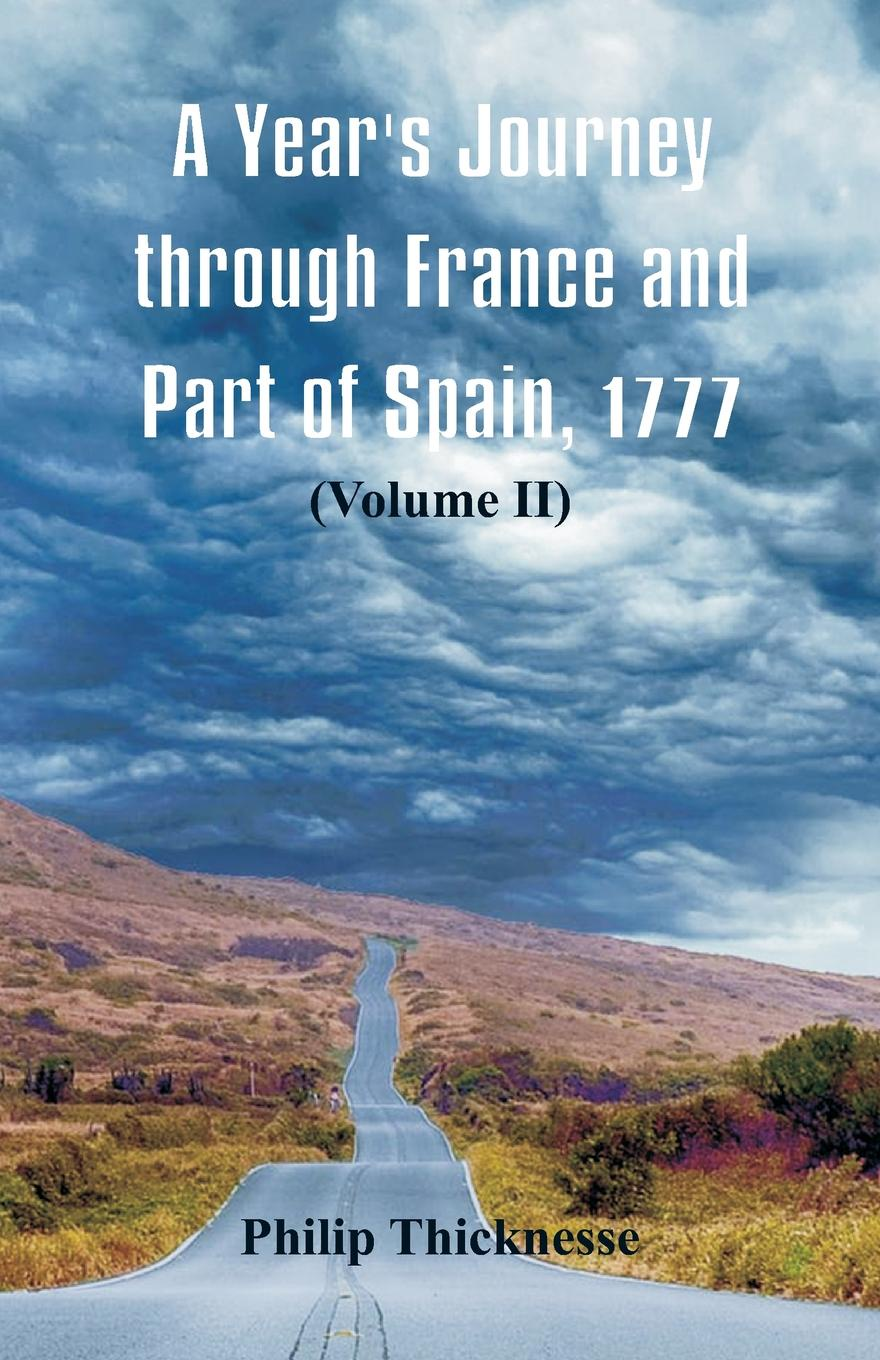 Philip Thicknesse A Year's Journey through France and Part of Spain, 1777. (Volume II)