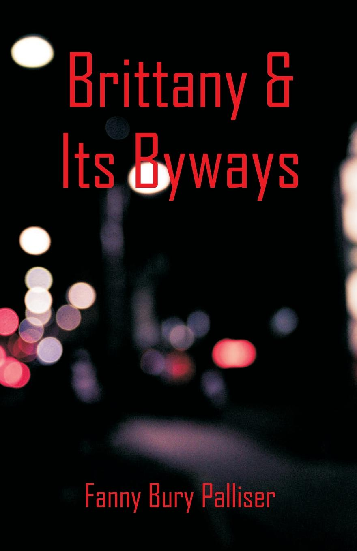 Fanny Bury Palliser Brittany & Its Byways andrews william literary byways