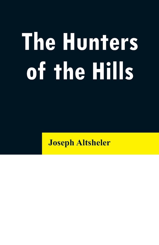 Joseph Altsheler The Hunters of the Hills kat gordon the hunters