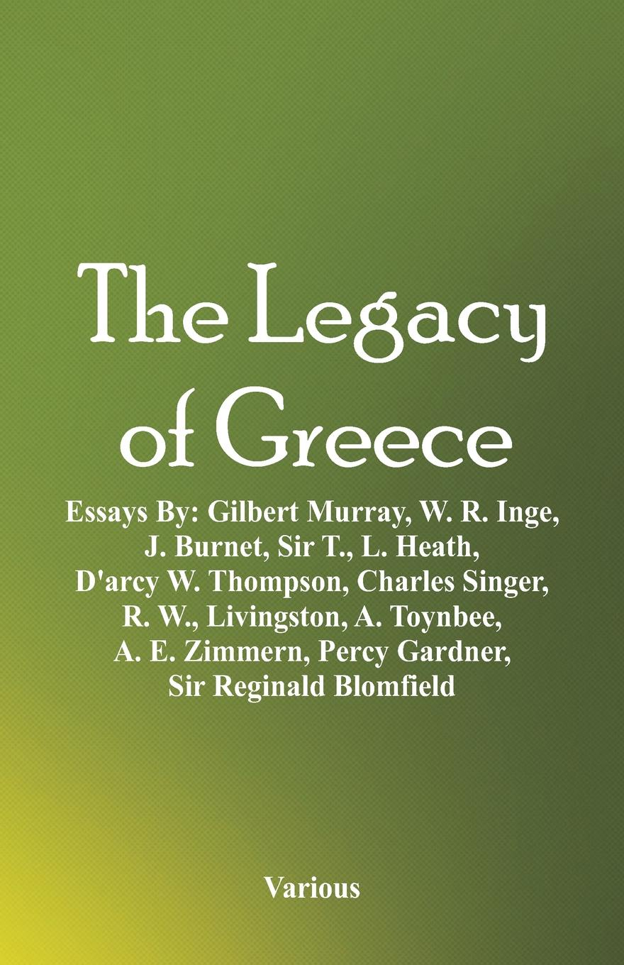 Various The Legacy of Greece. Essays By: Gilbert Murray, W. R. Inge, J. Burnet, Sir T., L. Heath, D'arcy W. Thompson, Charles Singer, R. W., Livingston, A. Toynbee, A. E. Zimmern, Percy Gardner, Sir Reginald Blomfield oswyn murray early greece