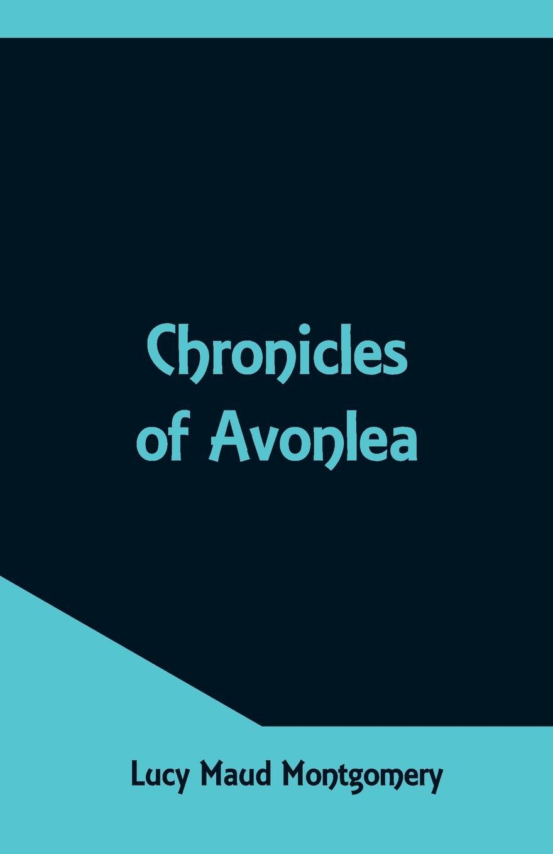 Lucy Maud Montgomery Chronicles of Avonlea цена и фото