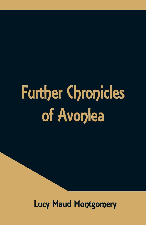 Lucy Maud Montgomery Further Chronicles of Avonlea цена и фото