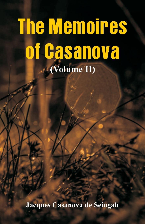 Jacques Casanova de Seingalt The Memoires of Casanova. (Volume II) memoires d un touriste том ii