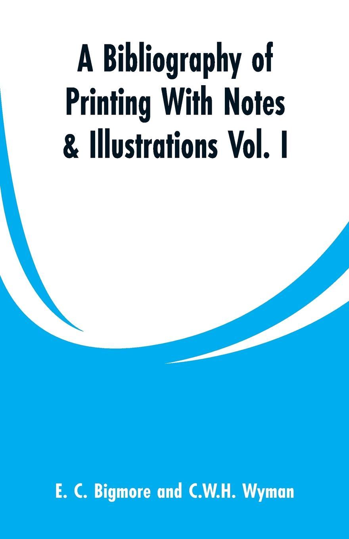 цена E. C. Bigmore, C.W.H. Wyman A Bibliography of Printing With Notes & Illustrations. Vol. I онлайн в 2017 году