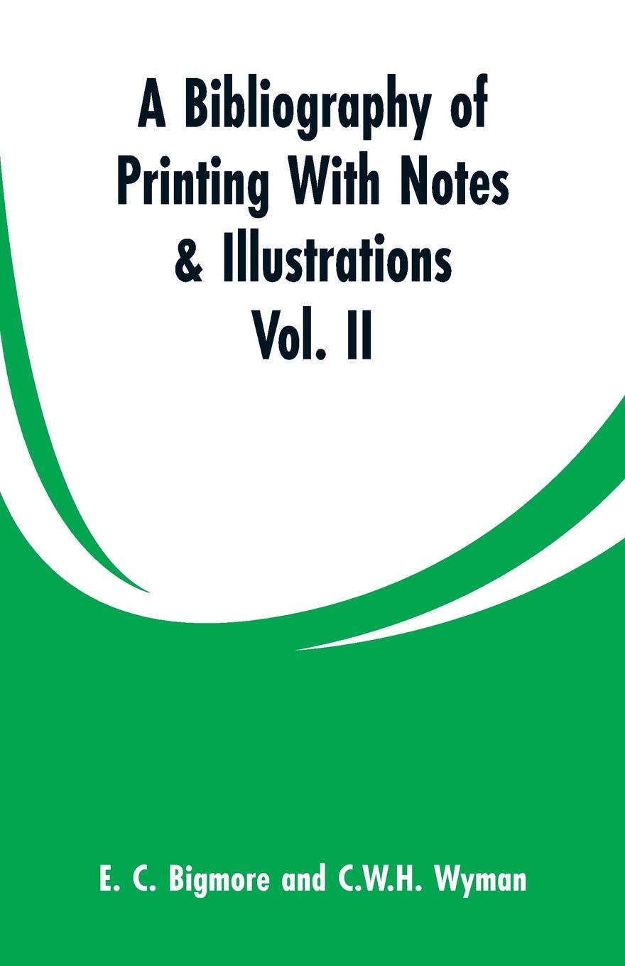 E. C. Bigmore, C.W.H. Wyman A Bibliography of Printing With Notes & Illustrations. Vol. II