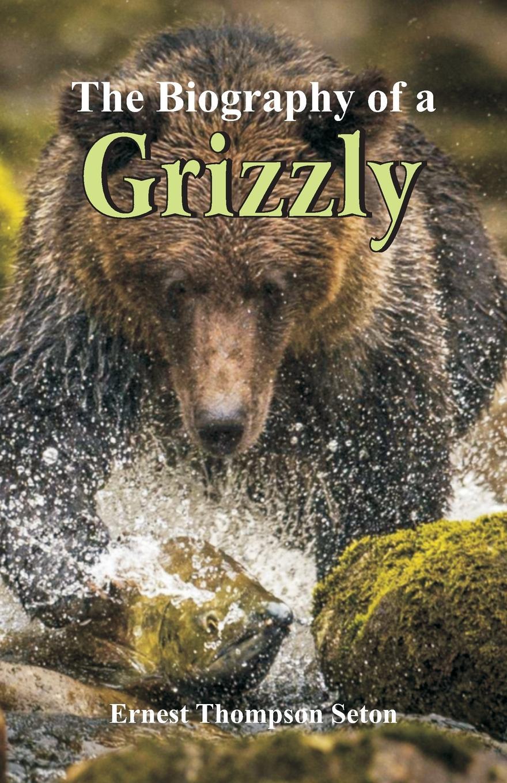 Ernest Thompson Seton The Biography of a Grizzly ernest seton thompson the biography of a grizzly