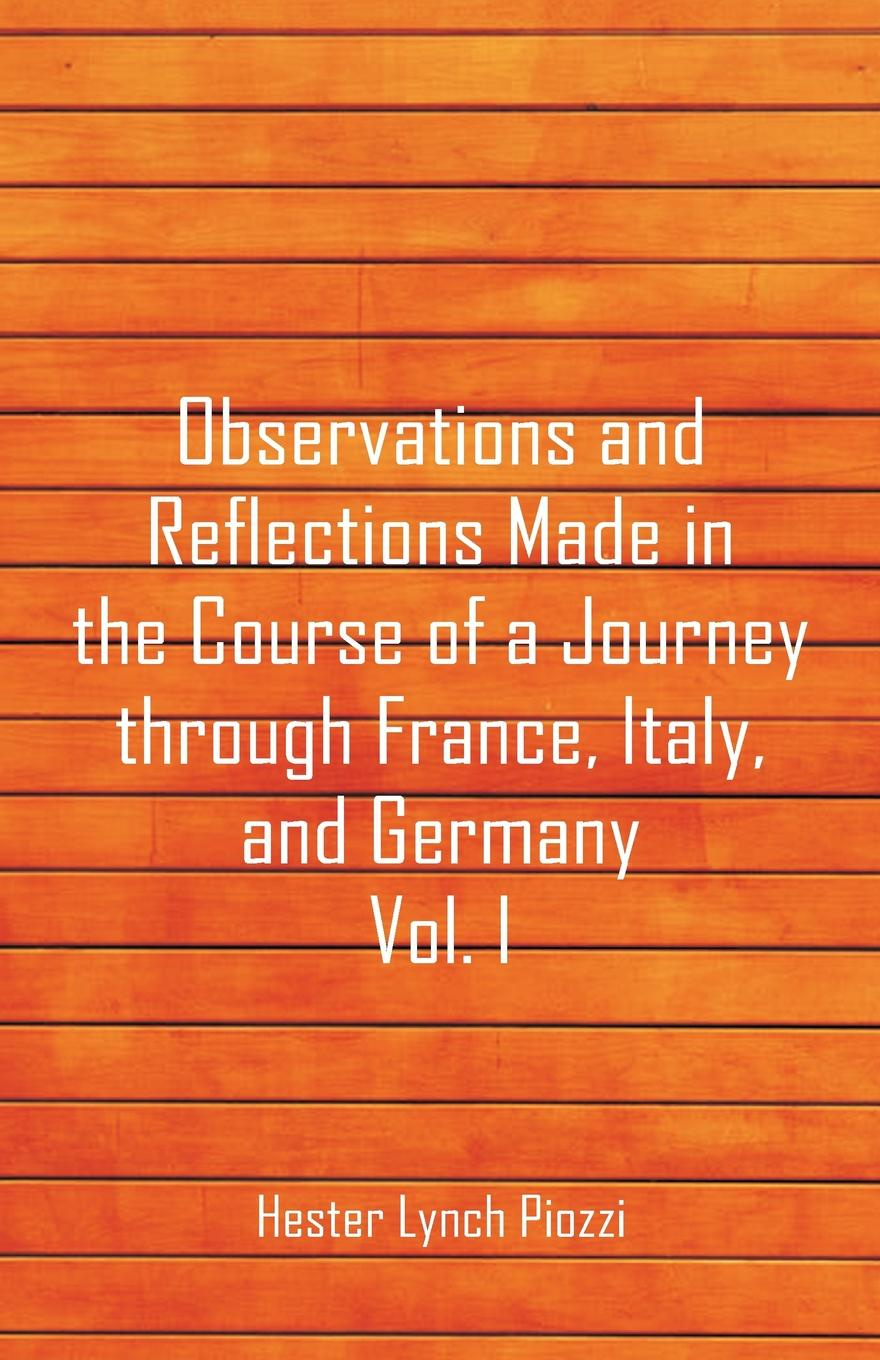 цены Hester Lynch Piozzi Observations and Reflections Made in the Course of a Journey through France, Italy, and Germany, Vol. I