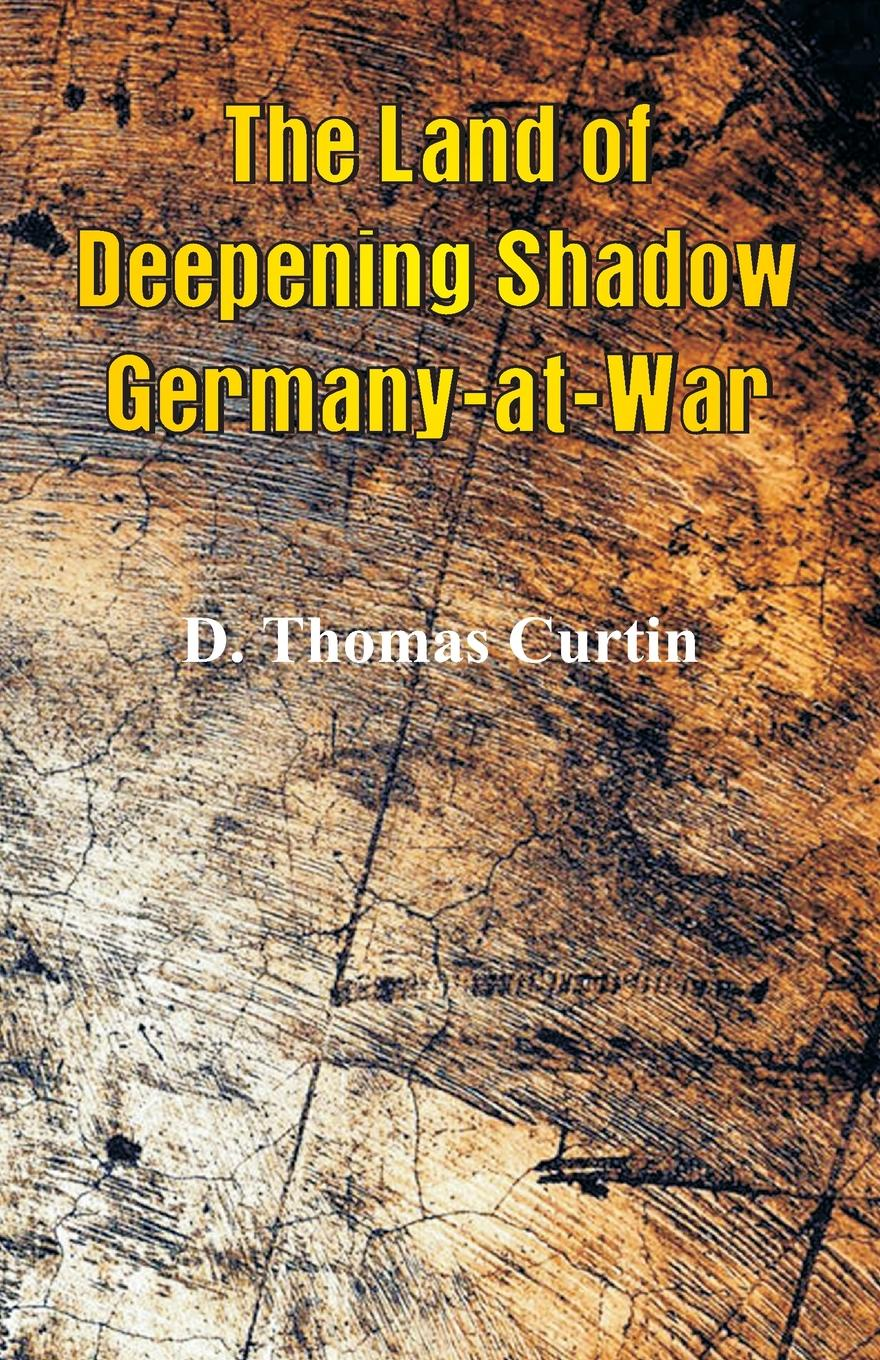 D. Thomas Curtin The Land of Deepening Shadow Germany-at-War картридж xerox 106r03747 для versalink c7020 c7025 c7030 пурпурный 16000стр