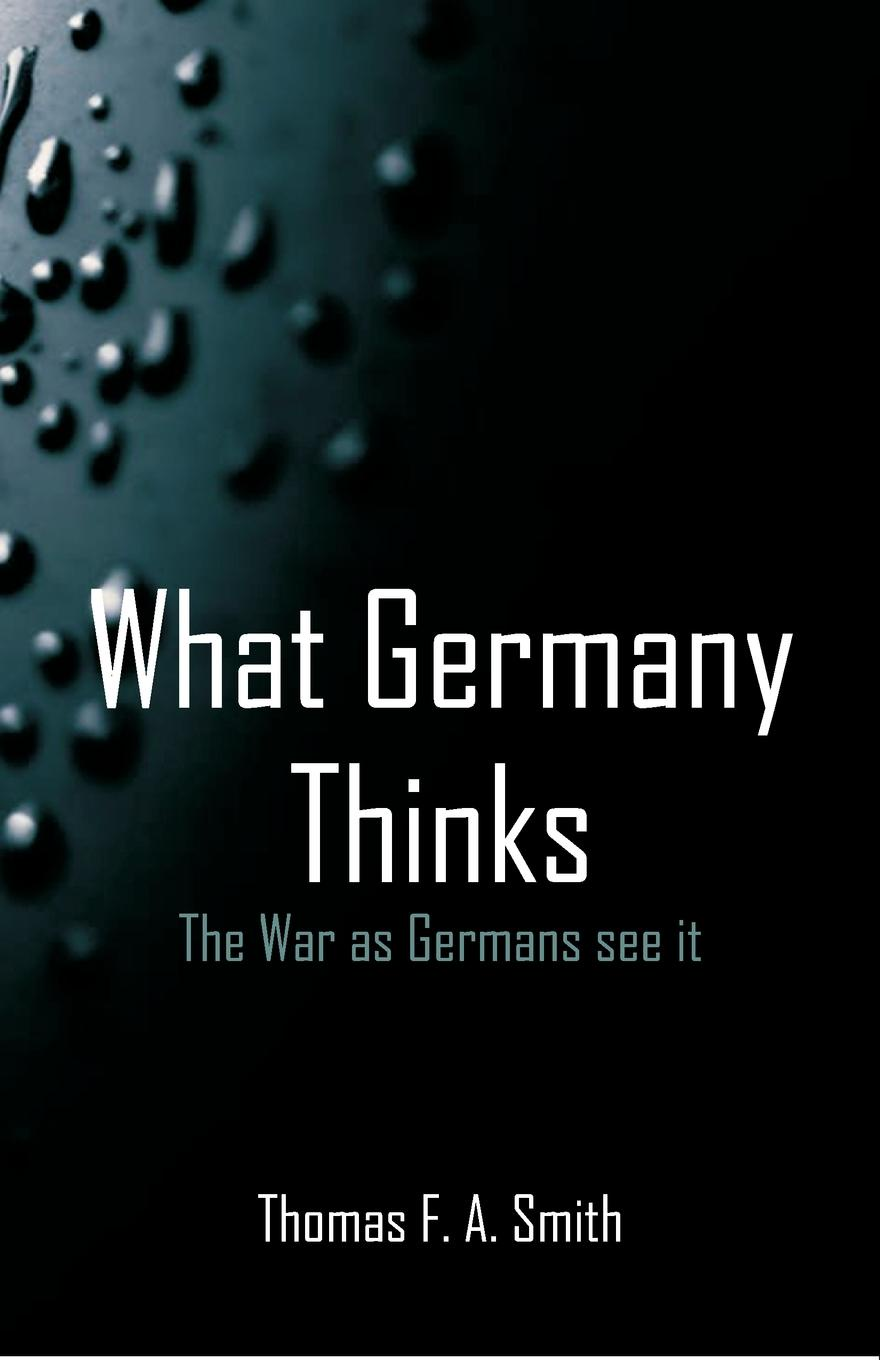 Thomas F. A. Smith What Germany Thinks. The War as Germans see it 1 35 world war ii the germans took shovels