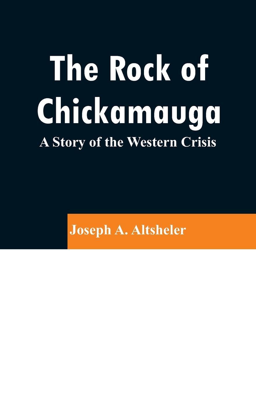 Joseph A. Altsheler The Rock of Chickamauga. A Story of the Western Crisis altsheler joseph alexander the rock of chickamauga a story of the western crisis