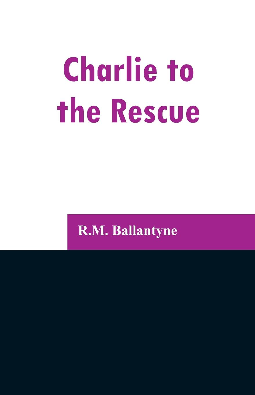 R.M. Ballantyne Charlie to the Rescue mrs pepperpot to the rescue