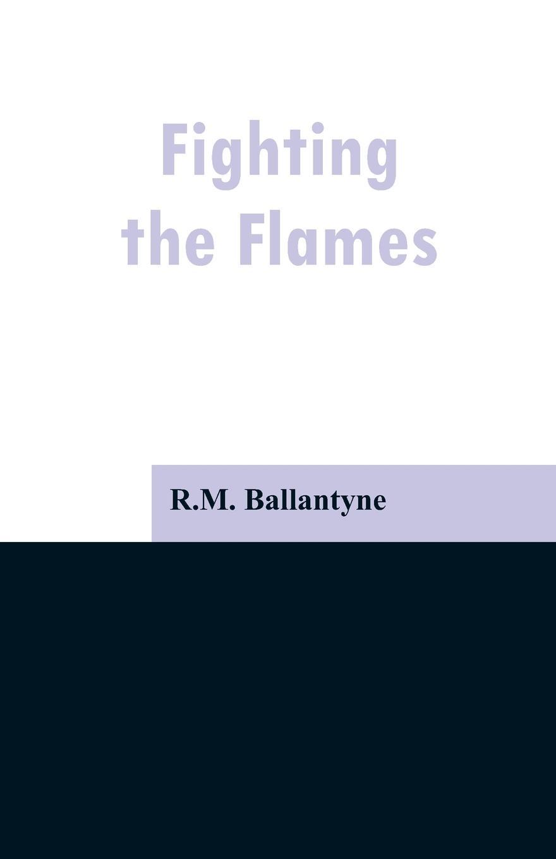 R.M. Ballantyne Fighting the Flames книга the fairbairn sykes fighting knife