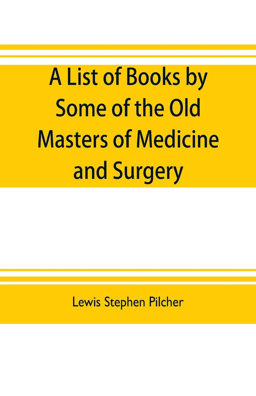 Lewis Stephen Pilcher A list of books by some of the old masters of medicine and surgery together with books on the history of medicine and on medical biography in the possession of Lewis Stephen Pilcher ; with biographical and bibliographical notes and reproductions o... hegel the end of history and the future