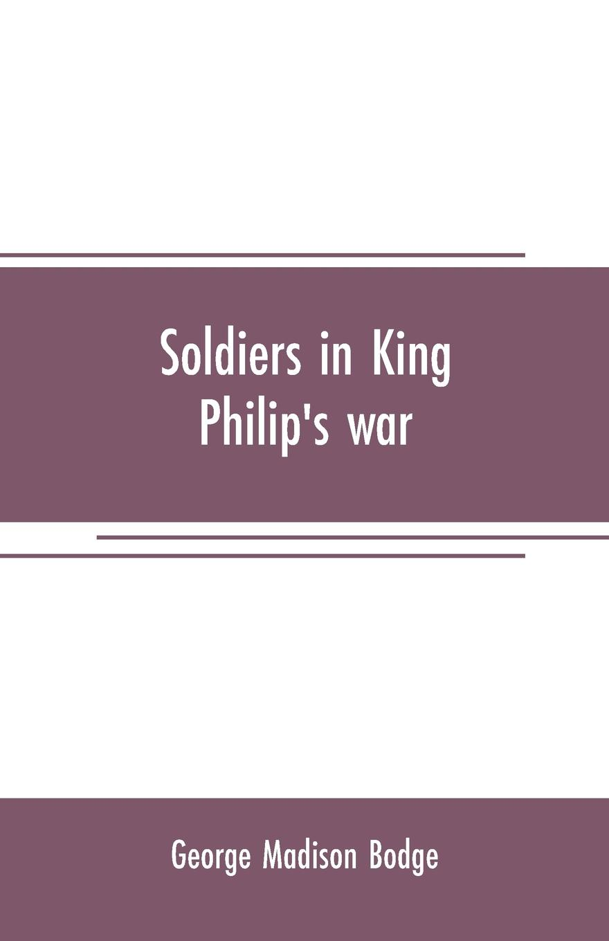 George Madison Bodge Soldiers in King Philip's war. being a critical account of that war, with a concise history of the Indian wars of New England from 1620-1677, official lists of the soldiers of Massachusetts colony serving in Philip's war, and sketches of the princ... elisa new new england beyond criticism in defense of america s first literature isbn 9781118854563