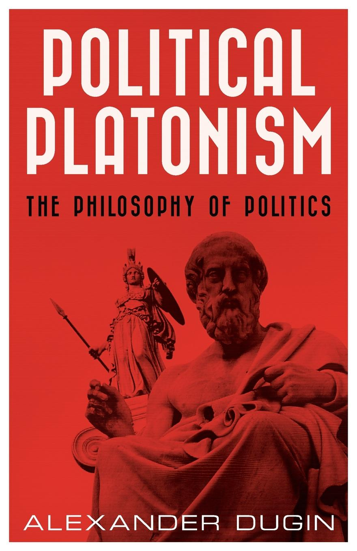 Alexander Dugin Political Platonism. The Philosophy of Politics a dugin eurasiatismo