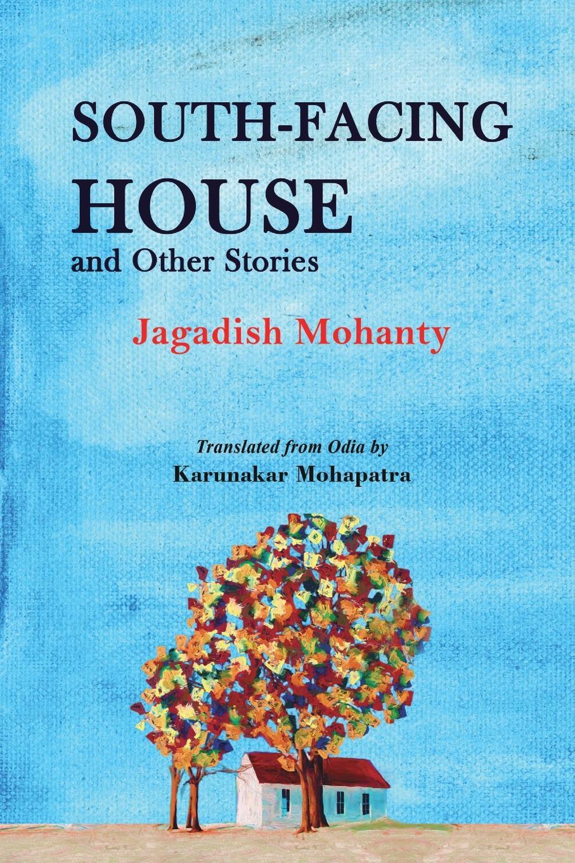 Jagadish Mohanty, Karunakar Mohapatra South-Facing House and Other Stories facing the modern