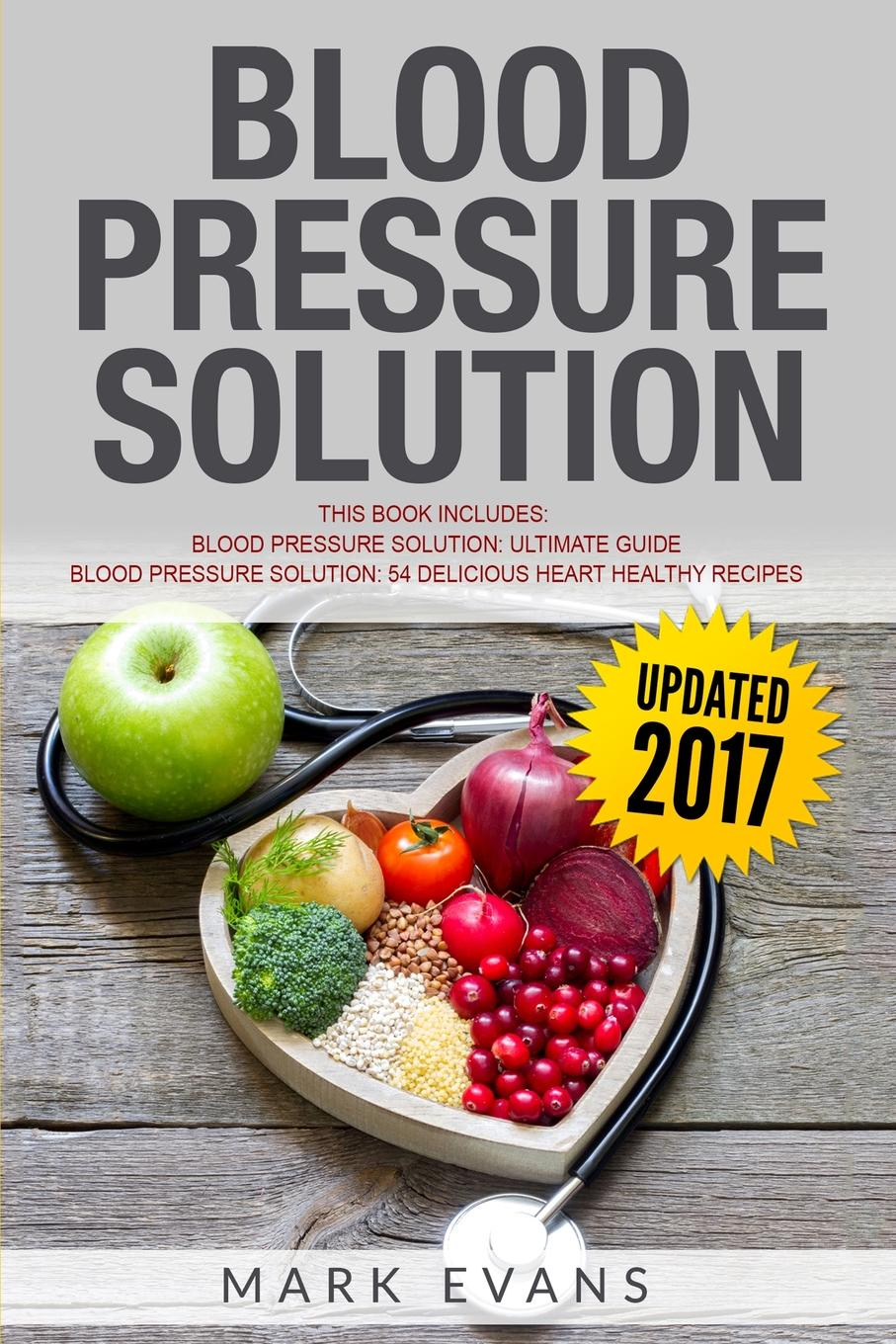 Mark Evans Blood Pressure. Solution - 2 Manuscripts - The Ultimate Guide to Naturally Lowering High Blood Pressure and Reducing Hypertension & 54 Delicious Heart Healthy Recipes (Blood Pressure Series Book 3) marc brodine blood pressure